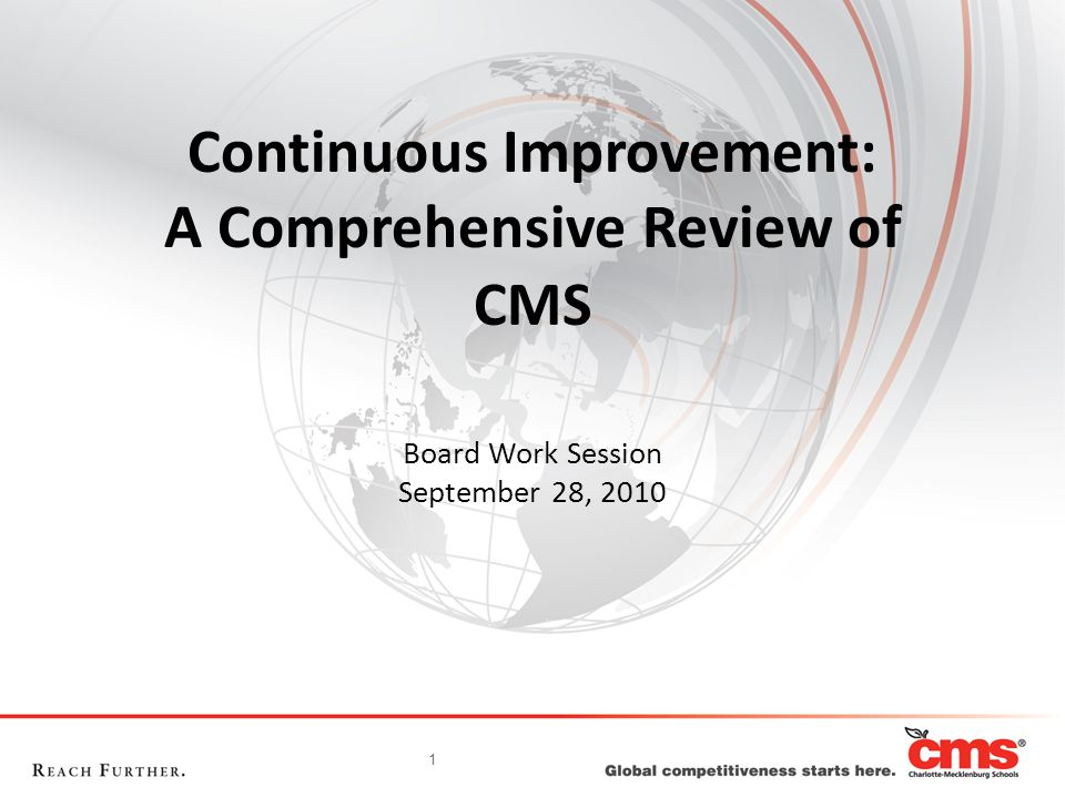1 Continuous Improvement: A Comprehensive Review of CMS Board Work Session September 28, 2010