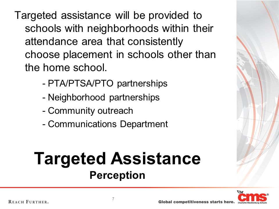 7 Targeted Assistance Perception Targeted assistance will be provided to schools with neighborhoods within their attendance area that consistently cho