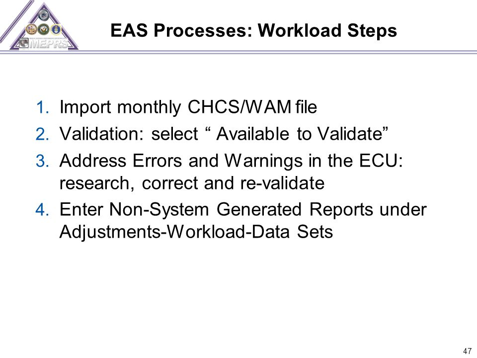 EAS Processes: Workload Steps 1. Import monthly CHCS/WAM file 2.