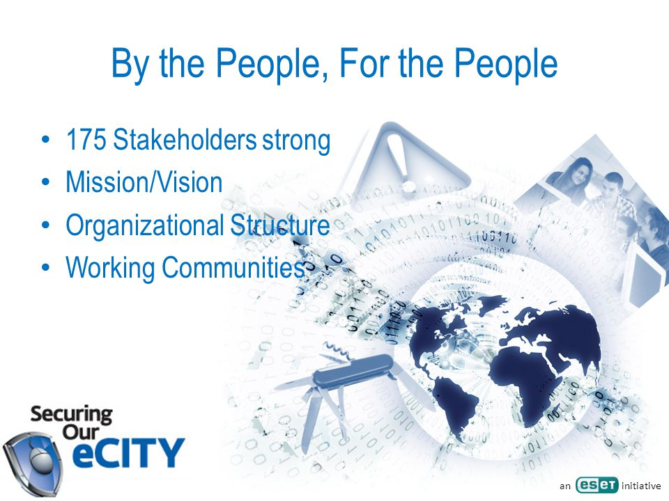 an initiative By the People, For the People 175 Stakeholders strong Mission/Vision Organizational Structure Working Communities