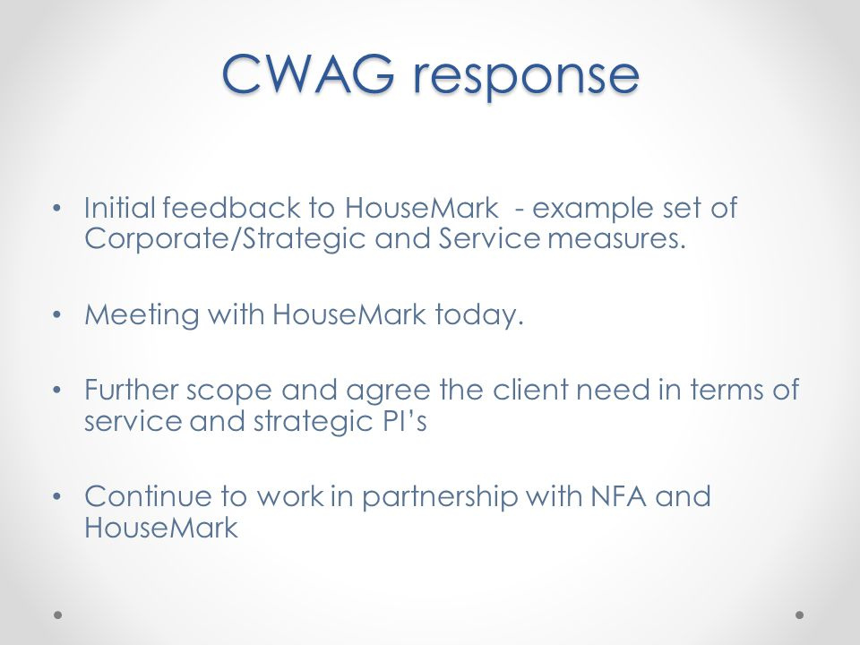 CWAG response Initial feedback to HouseMark - example set of Corporate/Strategic and Service measures. Meeting with HouseMark today. Further scope and