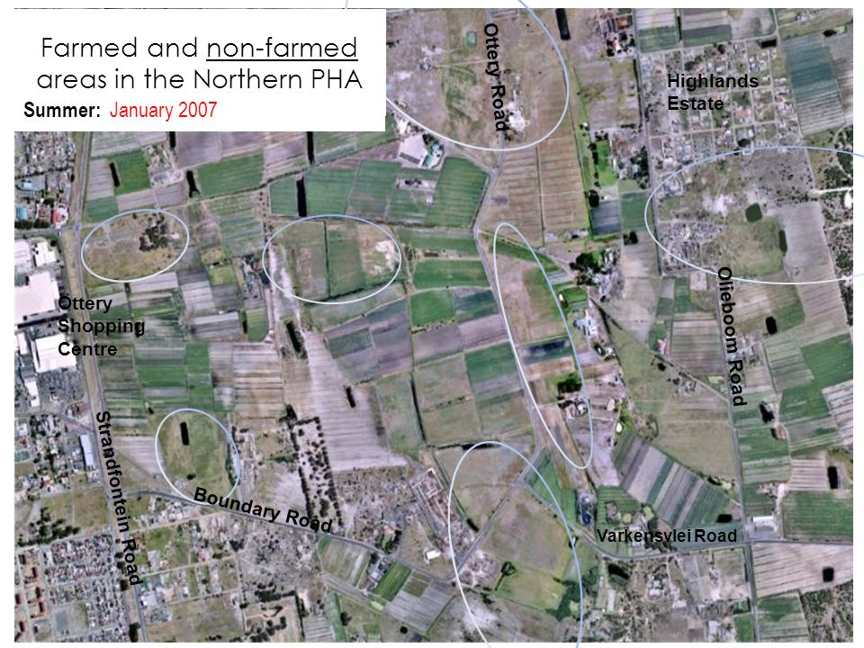 Farmed and non-farmed areas in the Northern PHA Summer: January 2007 Highlands Estate Strandfontein Road Ottery Shopping Centre Olieboom Road Varkensv
