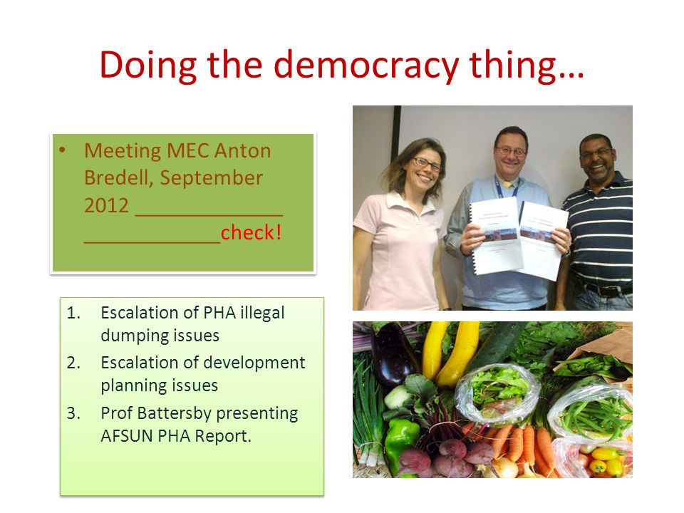Doing the democracy thing… Meeting MEC Anton Bredell, September 2012 _____________ ____________check! 1.Escalation of PHA illegal dumping issues 2.Esc