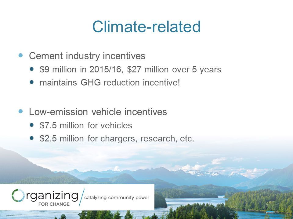 Climate-related Cement industry incentives $9 million in 2015/16, $27 million over 5 years maintains GHG reduction incentive! Low-emission vehicle inc