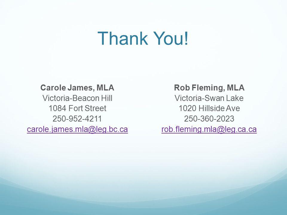 Thank You! Carole James, MLA Victoria-Beacon Hill 1084 Fort Street 250-952-4211 carole.james.mla@leg.bc.ca Rob Fleming, MLA Victoria-Swan Lake 1020 Hi