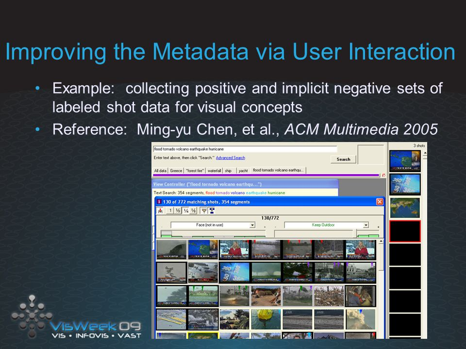 Improving the Metadata via User Interaction Example: collecting positive and implicit negative sets of labeled shot data for visual concepts Reference: Ming-yu Chen, et al., ACM Multimedia 2005