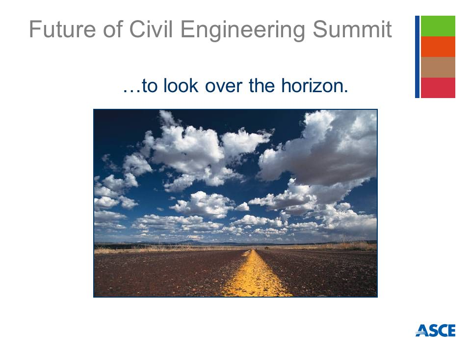 Future of Civil Engineering Summit …to look over the horizon.