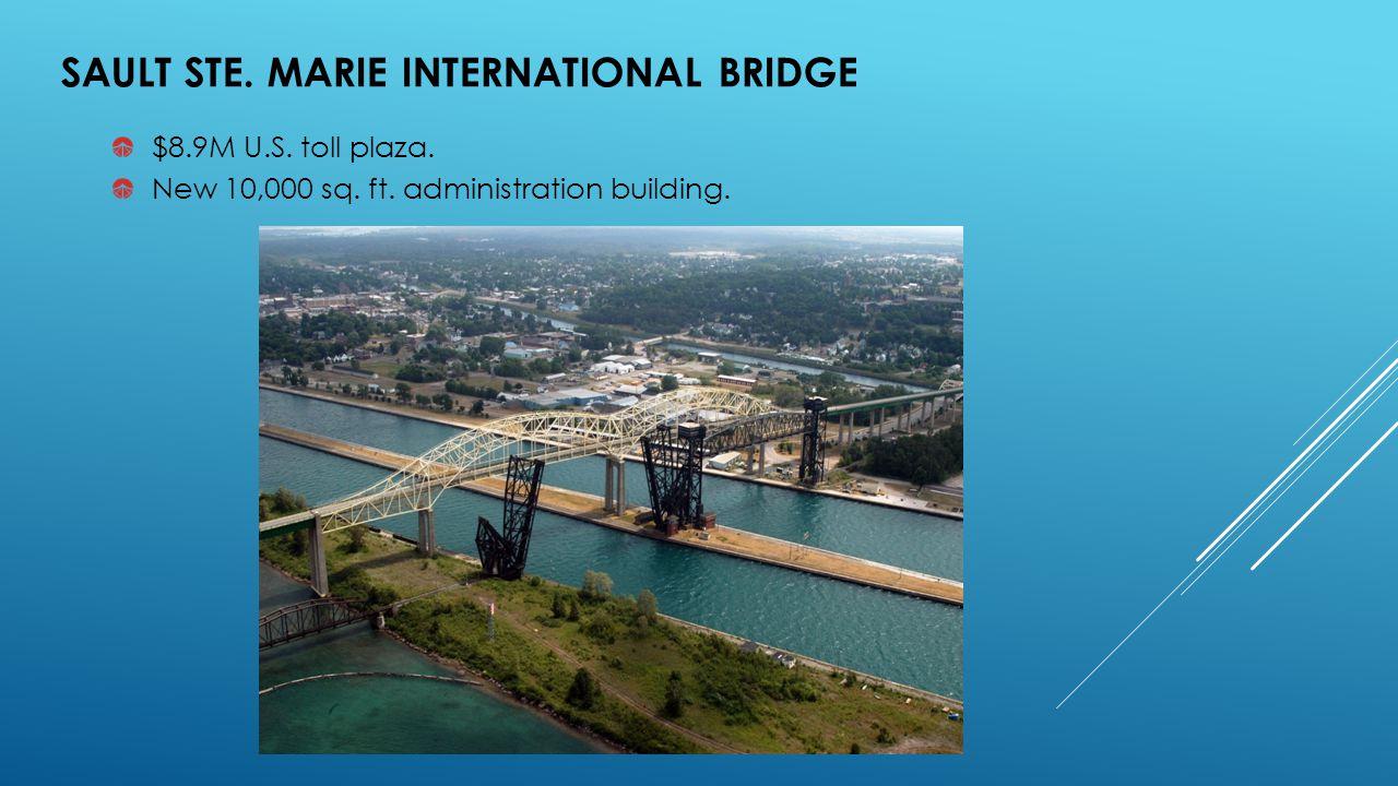 $8.9M U.S. toll plaza. New 10,000 sq. ft. administration building. SAULT STE. MARIE INTERNATIONAL BRIDGE