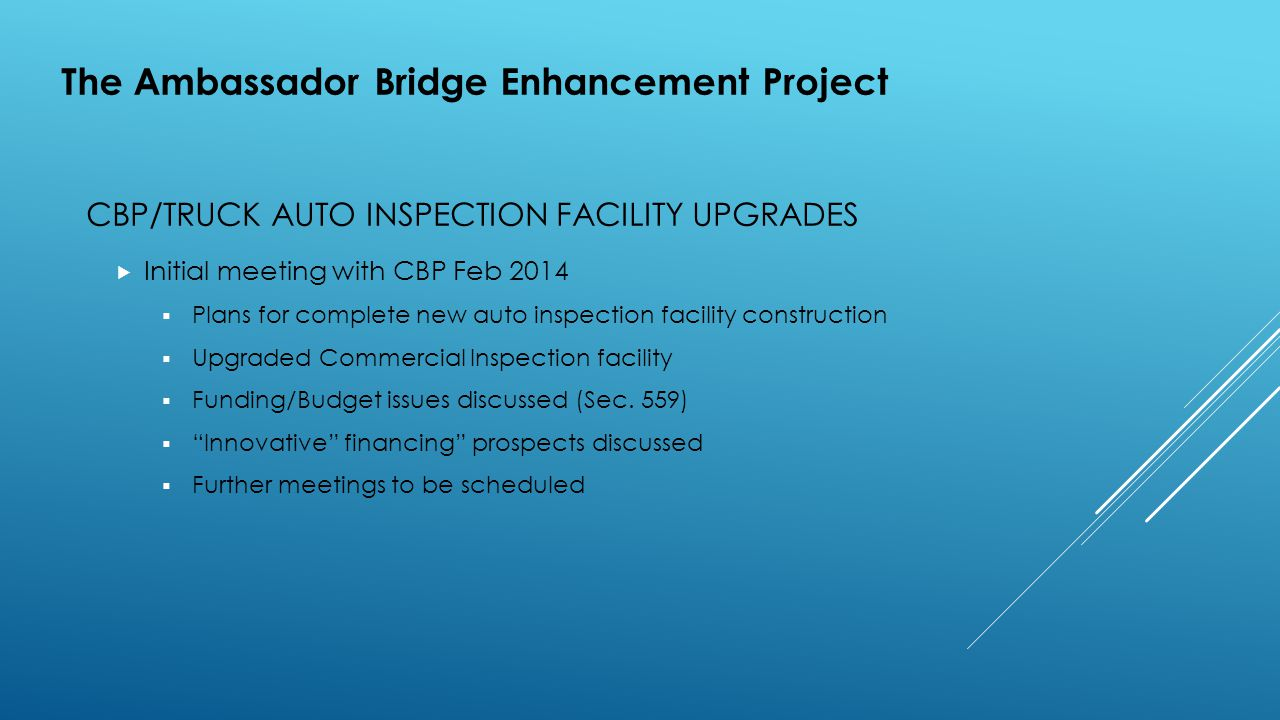 CBP/TRUCK AUTO INSPECTION FACILITY UPGRADES  Initial meeting with CBP Feb 2014  Plans for complete new auto inspection facility construction  Upgraded Commercial Inspection facility  Funding/Budget issues discussed (Sec.