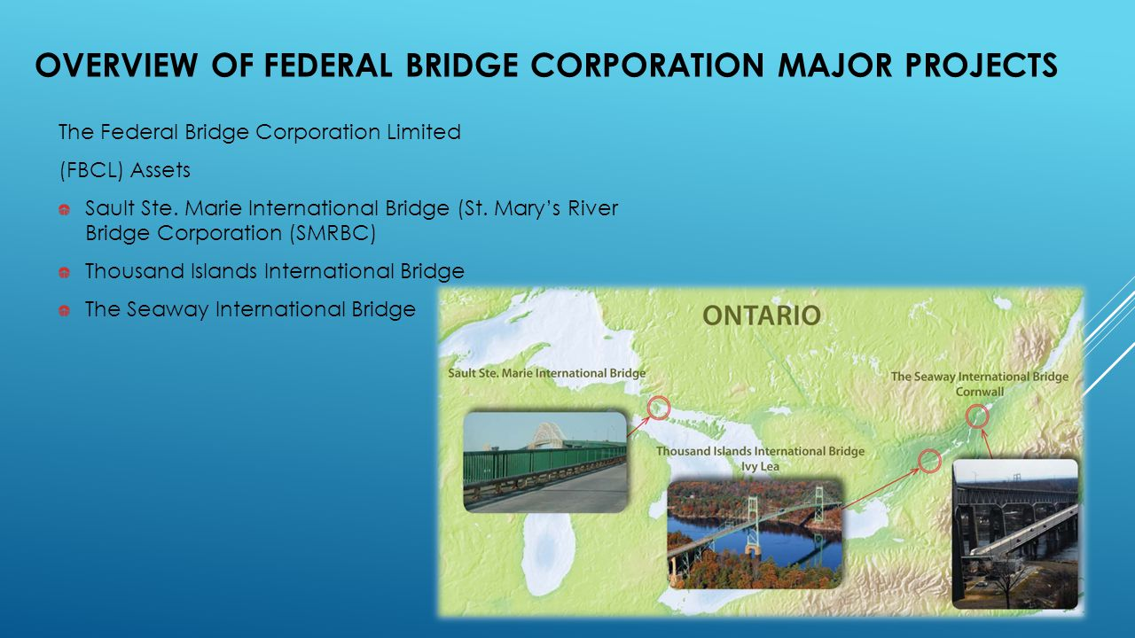 The Federal Bridge Corporation Limited (FBCL) Assets Sault Ste. Marie International Bridge (St. Mary's River Bridge Corporation (SMRBC) Thousand Islan