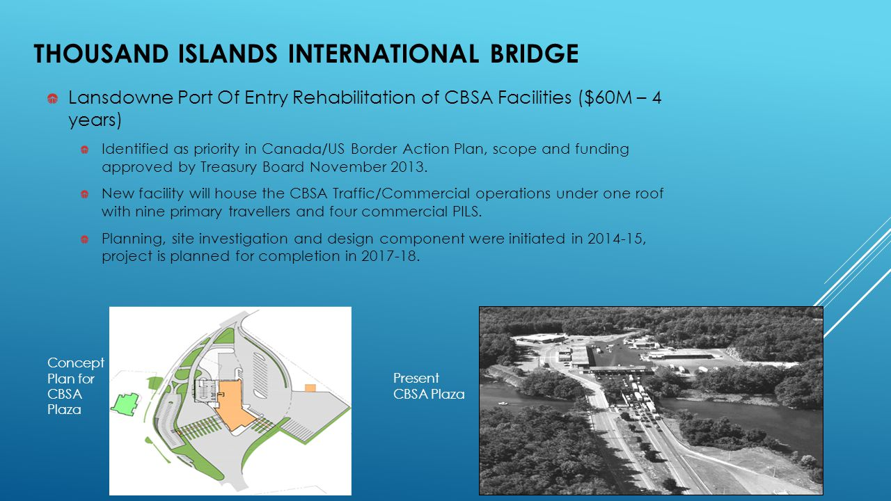 Lansdowne Port Of Entry Rehabilitation of CBSA Facilities ($60M – 4 years) Identified as priority in Canada/US Border Action Plan, scope and funding approved by Treasury Board November 2013.