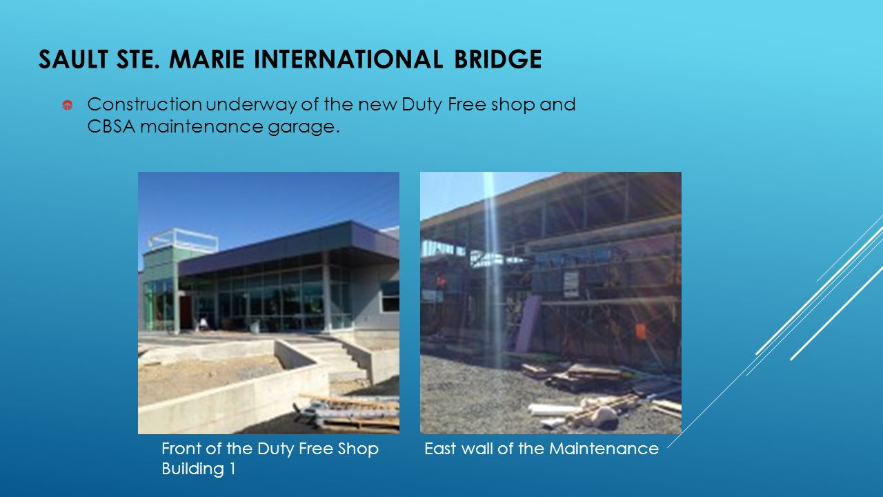 Construction underway of the new Duty Free shop and CBSA maintenance garage. SAULT STE. MARIE INTERNATIONAL BRIDGE Front of the Duty Free Shop East wa