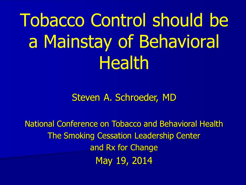 Tobacco Control should be a Mainstay of Behavioral Health Steven A.
