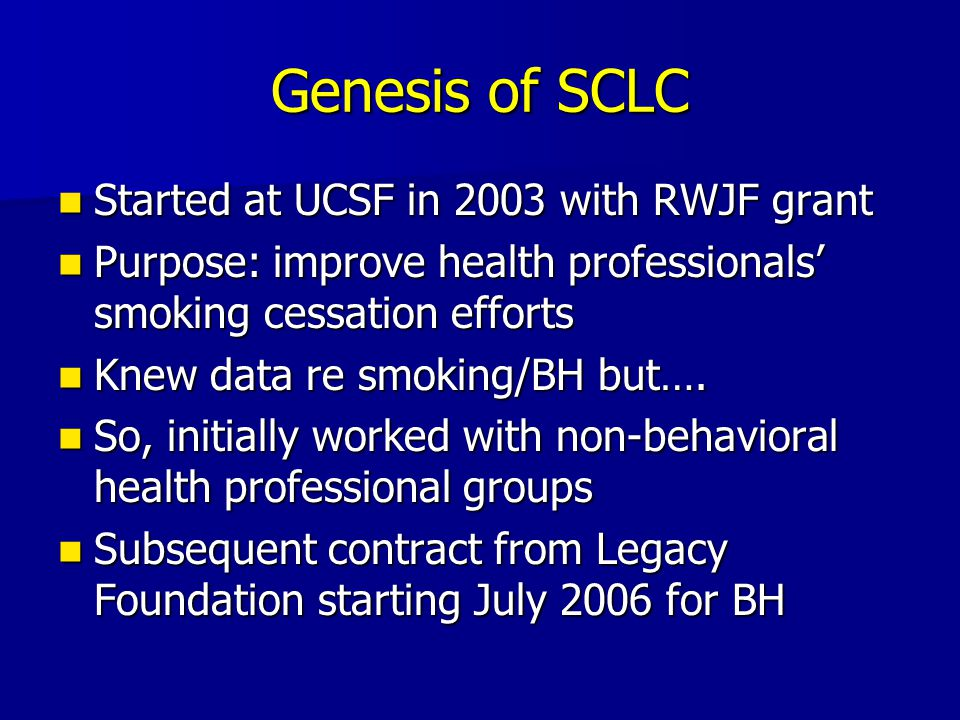 SCLC, Smoking, and BH Early contacts Early contacts --Bob Glover and NASMHPD (smoke free psych hospital project) --NAMI --SAMHSA: Gail Hutchings/Terry Cline Lansdowne Summit, 2007 Lansdowne Summit, 2007 Two key arguments: health toll and exposure to second hand smoke Two key arguments: health toll and exposure to second hand smoke