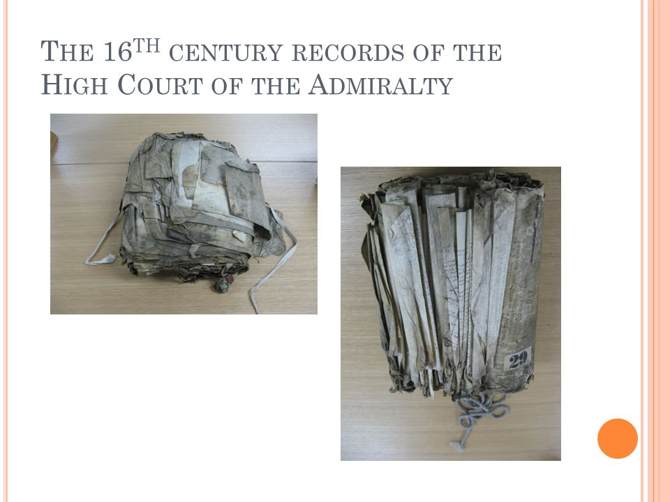 T HE 16 TH CENTURY RECORDS OF THE H IGH C OURT OF THE A DMIRALTY