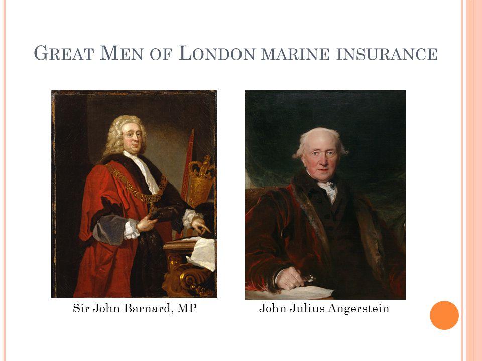G REAT M EN OF L ONDON MARINE INSURANCE Sir John Barnard, MPJohn Julius Angerstein