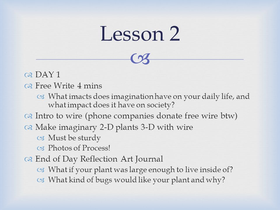   DAY 1  Free Write 4 mins  What imacts does imagination have on your daily life, and what impact does it have on society.