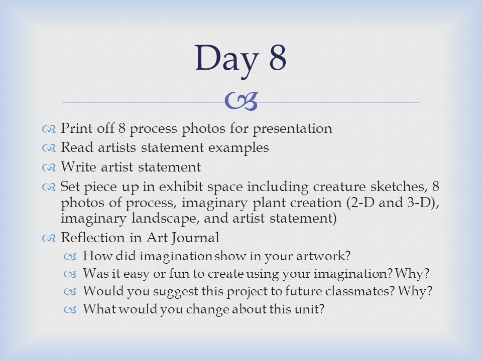   Print off 8 process photos for presentation  Read artists statement examples  Write artist statement  Set piece up in exhibit space including c