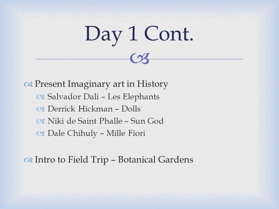   Present Imaginary art in History  Salvador Dali – Les Elephants  Derrick Hickman – Dolls  Niki de Saint Phalle – Sun God  Dale Chihuly – Mille