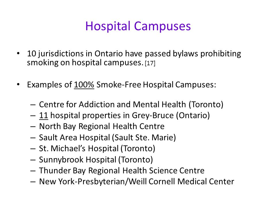 Hospital Campuses 10 jurisdictions in Ontario have passed bylaws prohibiting smoking on hospital campuses.