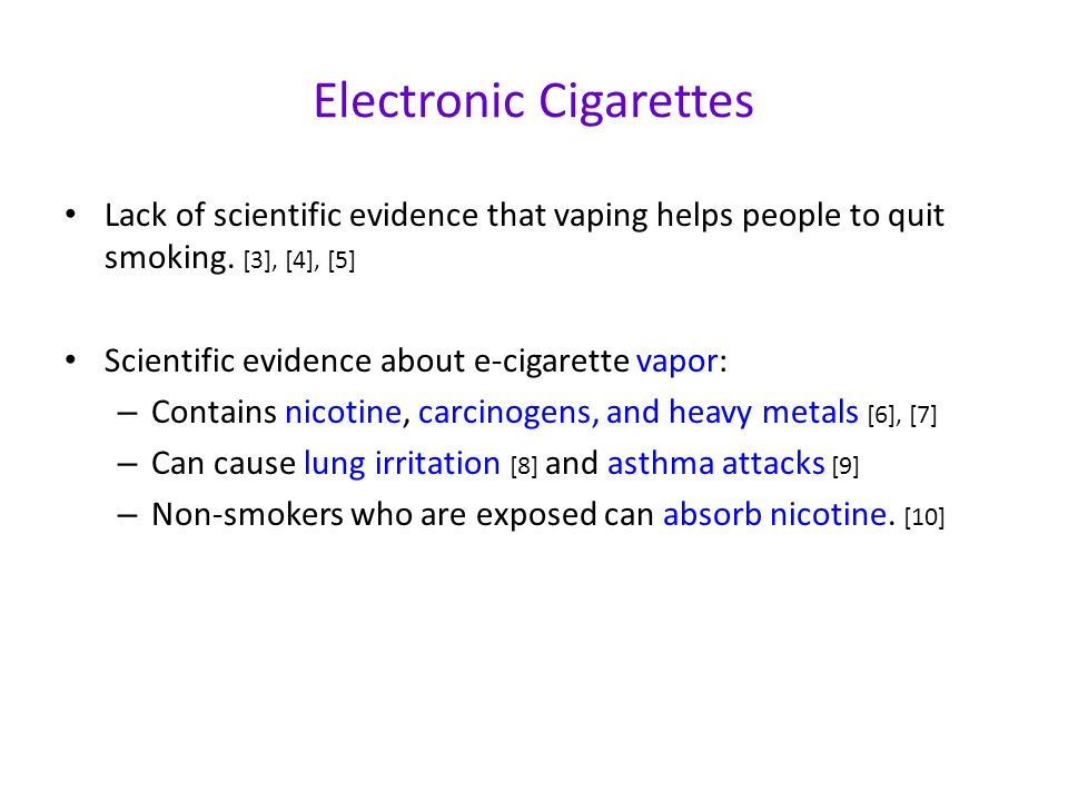 Electronic Cigarettes Lack of scientific evidence that vaping helps people to quit smoking.