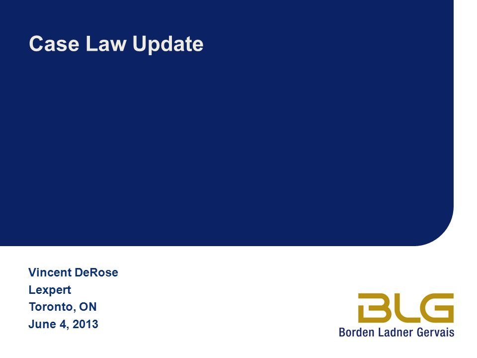 Case Law Update Vincent DeRose Lexpert Toronto, ON June 4, 2013