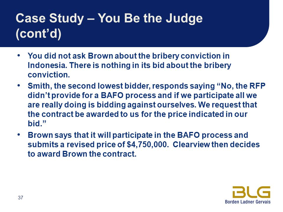 37 Case Study – You Be the Judge (cont'd) You did not ask Brown about the bribery conviction in Indonesia.
