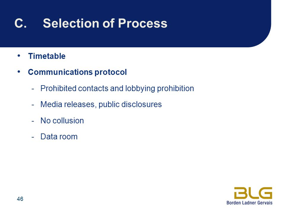46 C.Selection of Process Timetable Communications protocol -Prohibited contacts and lobbying prohibition -Media releases, public disclosures -No collusion -Data room