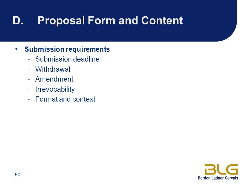 50 D.Proposal Form and Content Submission requirements -Submission deadline -Withdrawal -Amendment -Irrevocability -Format and context