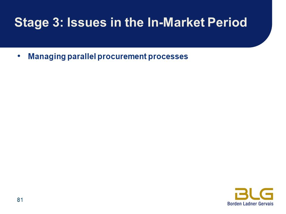 81 Stage 3: Issues in the In-Market Period Managing parallel procurement processes