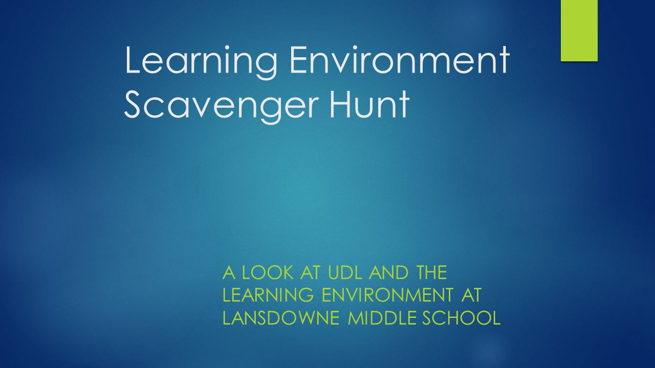 Learning Environment Scavenger Hunt A LOOK AT UDL AND THE LEARNING ENVIRONMENT AT LANSDOWNE MIDDLE SCHOOL