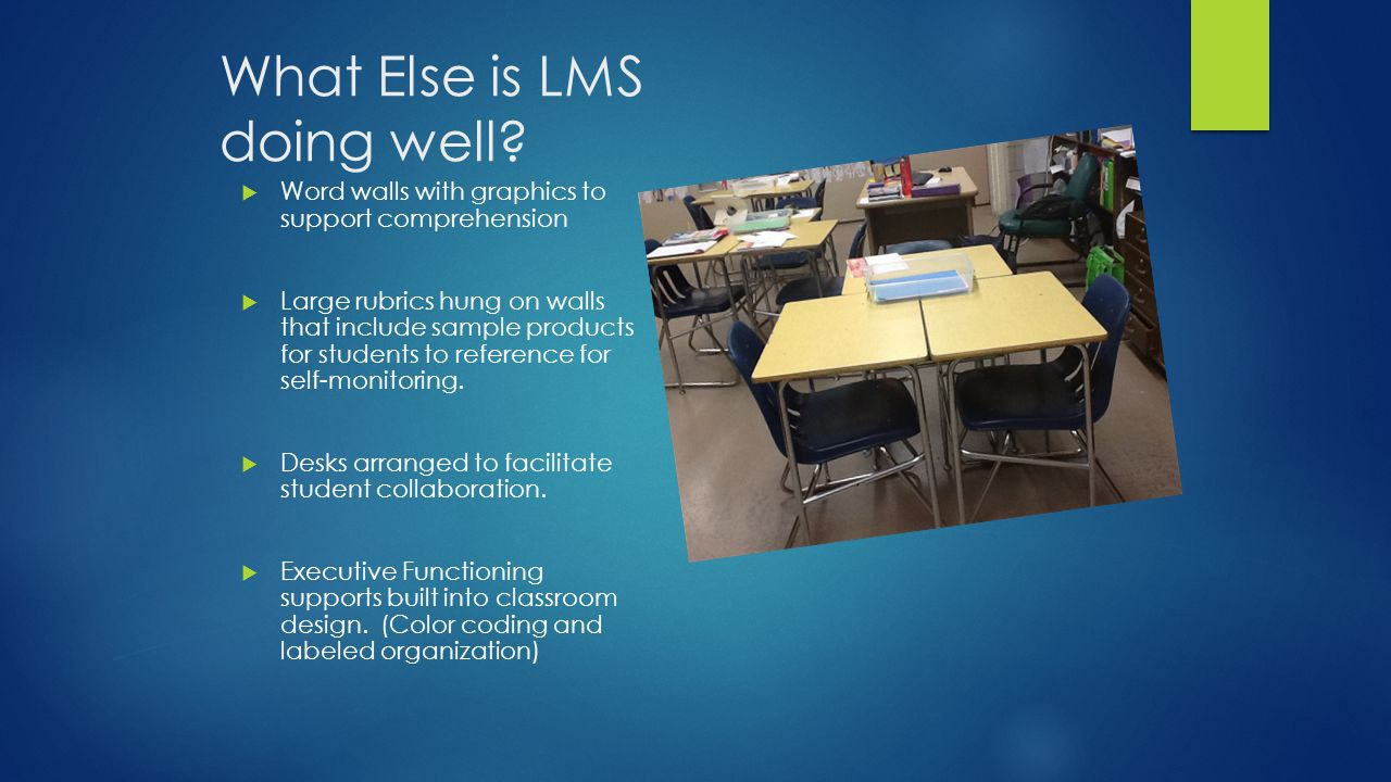 What Else is LMS doing well?  Word walls with graphics to support comprehension  Large rubrics hung on walls that include sample products for studen