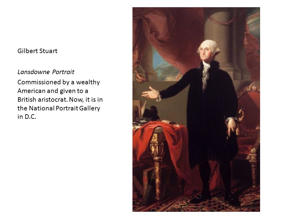 Gilbert Stuart Lansdowne Portrait Commissioned by a wealthy American and given to a British aristocrat.
