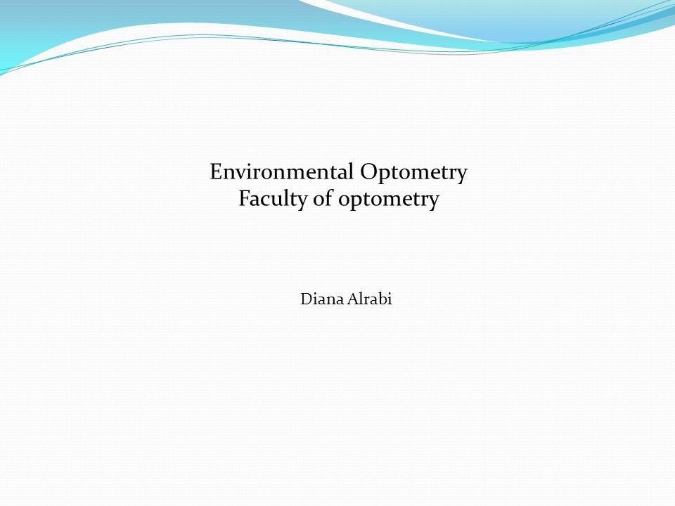 Environmental Optometry Faculty of optometry Diana Alrabi