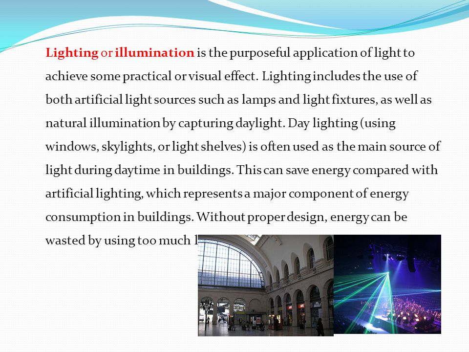 Lighting or illumination is the purposeful application of light to achieve some practical or visual effect.