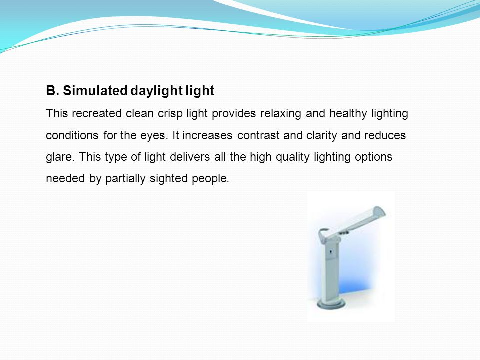 B. Simulated daylight light This recreated clean crisp light provides relaxing and healthy lighting conditions for the eyes. It increases contrast and