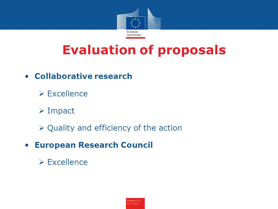 Research & Innovation Evaluation of proposals Collaborative research  Excellence  Impact  Quality and efficiency of the action European Research Co