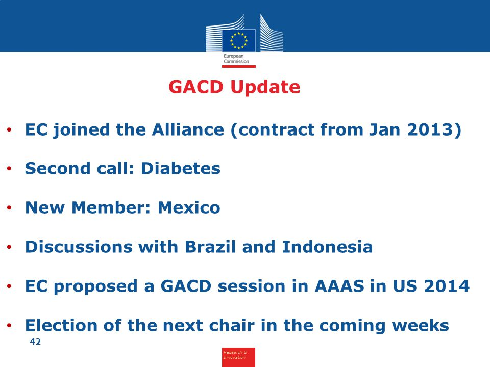 Research & Innovation GACD Update EC joined the Alliance (contract from Jan 2013) Second call: Diabetes New Member: Mexico Discussions with Brazil and