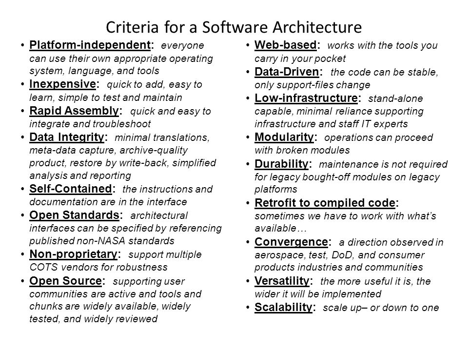 Criteria for a Software Architecture Platform-independent: everyone can use their own appropriate operating system, language, and tools Inexpensive: q