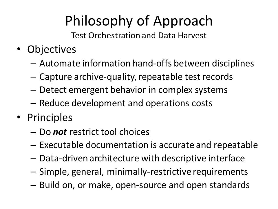 Philosophy of Approach Test Orchestration and Data Harvest Objectives – Automate information hand-offs between disciplines – Capture archive-quality,
