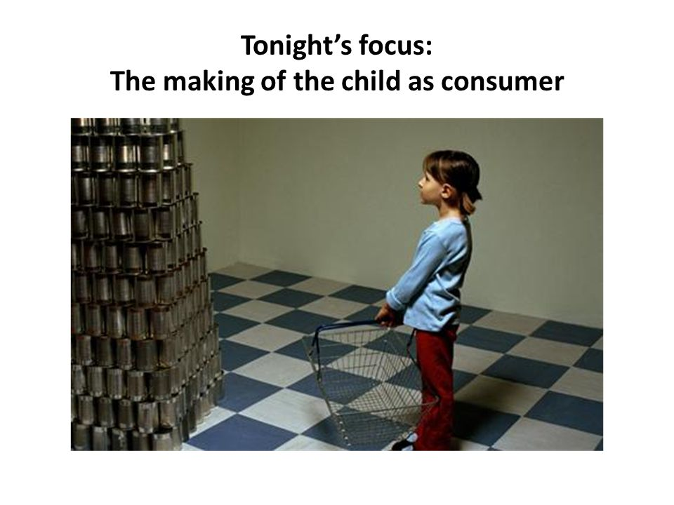 Tonight's focus: The making of the child as consumer