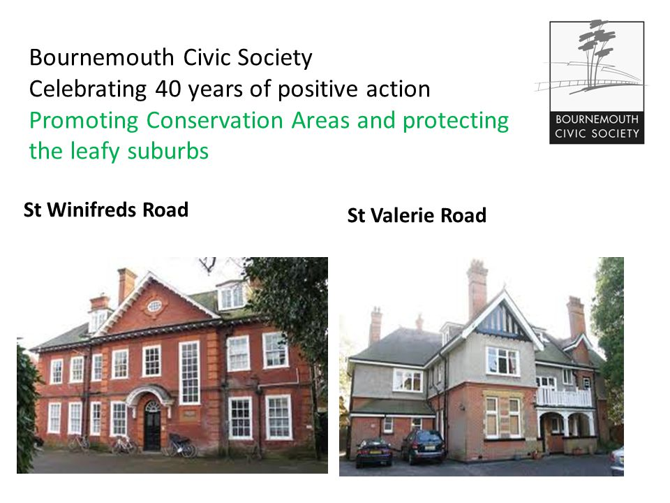 Bournemouth Civic Society Celebrating 40 years of positive action Promoting Conservation Areas and protecting the leafy suburbs St Winifreds Road St Valerie Road