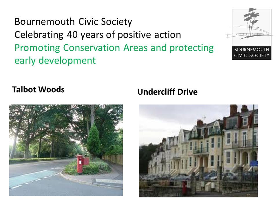 Bournemouth Civic Society Celebrating 40 years of positive action Promoting Conservation Areas and protecting early development Talbot Woods Undercliff Drive