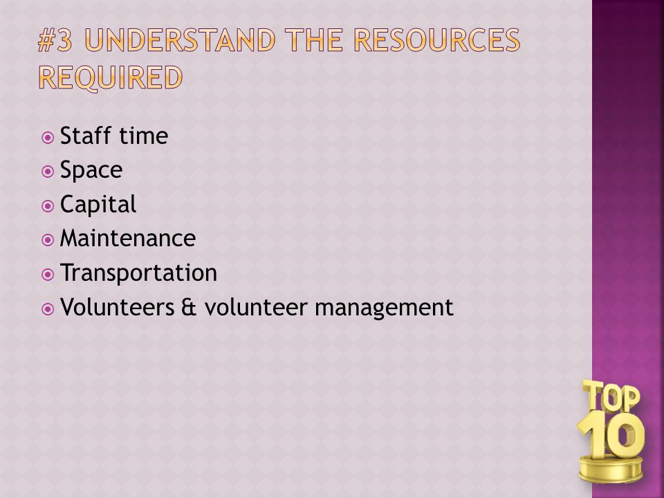  Staff time  Space  Capital  Maintenance  Transportation  Volunteers & volunteer management