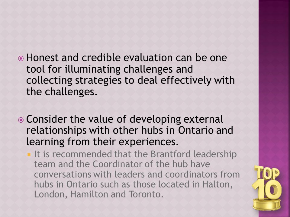  Honest and credible evaluation can be one tool for illuminating challenges and collecting strategies to deal effectively with the challenges.