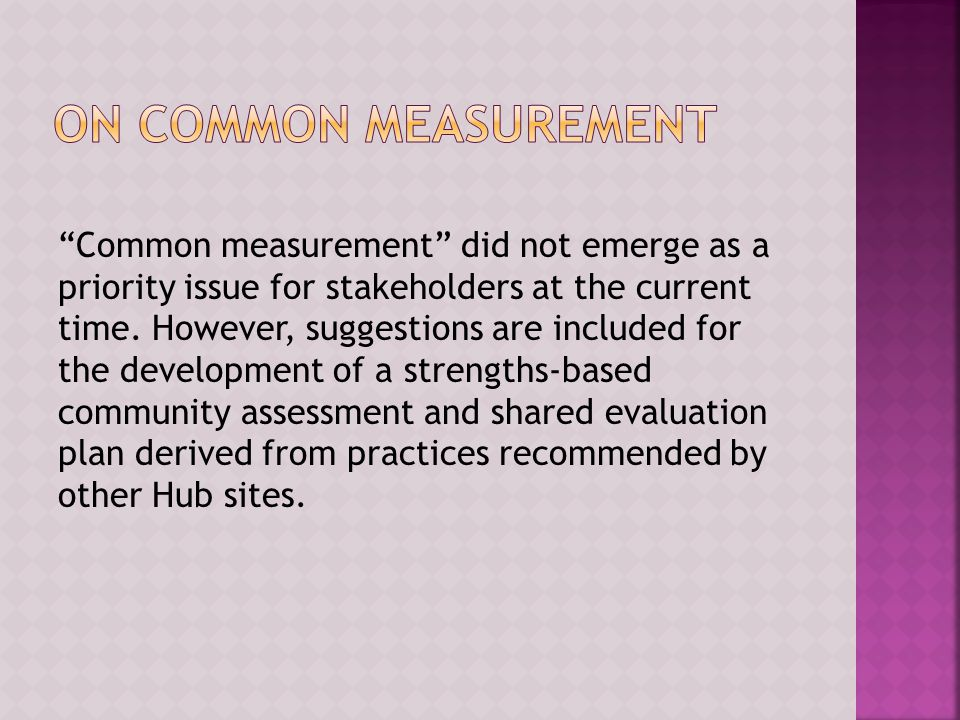Common measurement did not emerge as a priority issue for stakeholders at the current time.