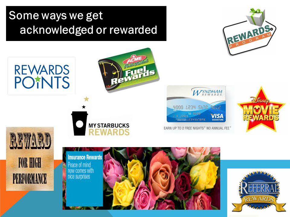 Some ways we get acknowledged or rewarded
