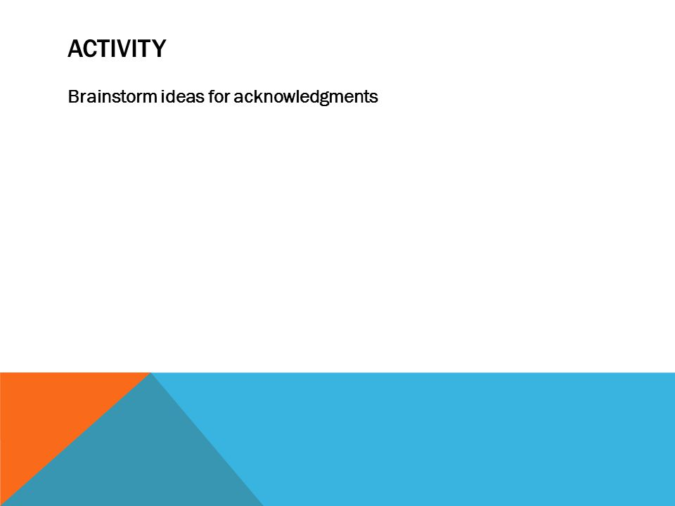 ACTIVITY Brainstorm ideas for acknowledgments