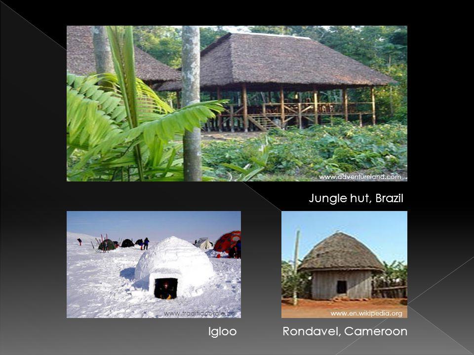 IglooRondavel, Cameroon Jungle hut, Brazil www.adventureland.com www.traditionorale.cawww.en.wikipedia.org