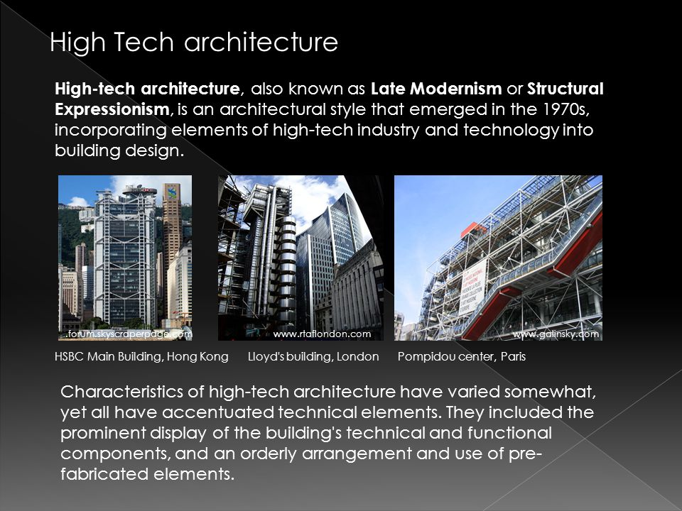 High Tech architecture High-tech architecture, also known as Late Modernism or Structural Expressionism, is an architectural style that emerged in the